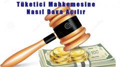 Tüketici Mahkemesi Dava Açma
