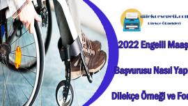 2022 Engelli Maaşı Başvurusu Nasıl Yapılır Form ve Dilekçe Örneği