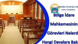 Bölge İdare Mahkemesinin Görevleri Nelerdir Hangi Davalara Bakar