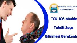TCK 106 Madde : Tehdit Suçu Hakkında Bilinmesi Gerekenler