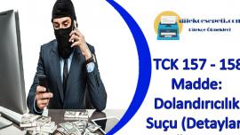 TCK 157 ve 158 Madde : Dolandırıcılık Suçu İle İlgili Tüm Detaylar