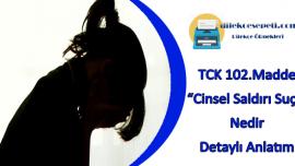 TCK 102. Madde : Cinsel Saldırı Suçu Tüm Detaylar