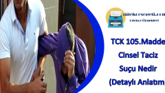TCK 105.Madde : Cinsel Taciz Suçu İle İlgili Detaylar