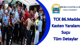 TCK 86.Madde Kasten Yaralama Suçu Tüm Detaylar
