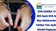 694 Sayılı KHK ile Bazı Mahkumlara Tahliye Yolu Açıldı : Kimleri Kapsıyor