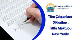 Tüm Çalışanların Dikkatine : İstifa Mektubu Nasıl Yazılır