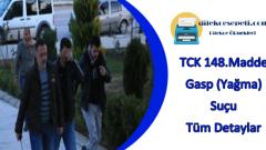 TCK 148.Madde Yağma Gasp Suçu Nedir Tüm Detaylar