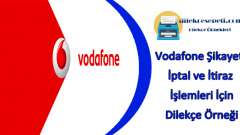 Vodafone Dilekçe Örneği : Şikayet, İtiraz ve İptal İşlemleri