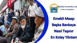 Emekli Maaşı Başka Bankaya Nasıl Taşınır En Kolay Yöntem
