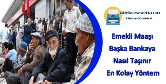 emekli maaşını bankaya taşımanın kolay yolu