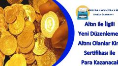 Altın ile İlgili Yeni Düzenleme : Altını Olanlar Kira Sertifikası ile Para Kazanacak