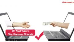 EFT Nasıl Yapılır : İnternet ve Mobil Bankacılık, ATM, Telefon Bankacılığı
