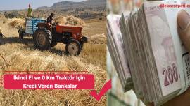 İkinci El ve 0 Km Traktör İçin Kredi Veren Bankalar