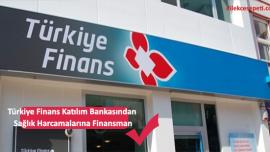 Türkiye Finans Katılım Bankasından Sağlık Harcamalarına Finansman