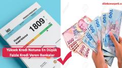 Yüksek Kredi Notuna En Düşük Faizle Kredi Veren Bankalar