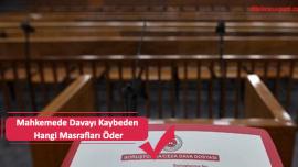 Mahkemede Davayı Kaybeden Hangi Masrafları Öder