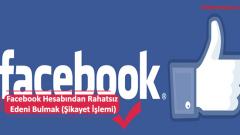 FacebookHesabından Rahatsız Edeni Bulmak (Şikayet İşlemi)