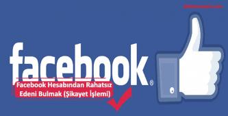 facebook aracılığı ile rahatsız edeni bulmak