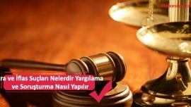 İcra ve İflas Suçları Nelerdir Yargılama ve Soruşturma Nasıl Yapılır
