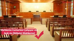 Mahkeme Cumartesi Çalışıyor mu Açık mı (Nöbetçi Mahkeme)