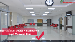 Sigortasız Kişi Devlet Hastanesinde Nasıl Muayene Olur