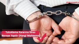Tutuklama Kararına İtiraz Nereye Yapılır (Hangi Mahkeme)