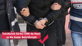 Tutukluluk Süresi CMK da Nasıl ve Ne Kadar Belirtilmiştir