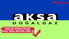 Aksa Gaz Dilekçe Örneği (Fatura, Talep, Abonelik, İptal, vs.)