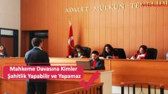 Mahkeme Davasına Kimler Şahitlik Yapabilir ve Yapamaz