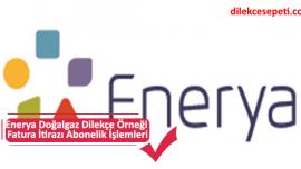 Enerya Doğalgaz Dilekçe Örneği Fatura İtirazı Abonelik İşlemleri