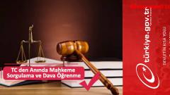 TC den Anında Mahkeme Sorgulama ve Dava Öğrenme