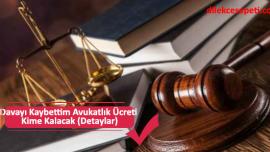 Davayı Kaybettim Avukatlık Ücreti Kime Kalacak (Detaylar)