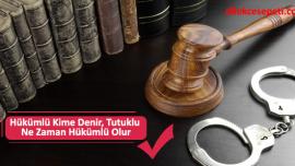 Hükümlü Kime Denir, Tutuklu Ne Zaman Hükümlü Olur
