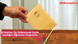 24 Haziran Oy Kullanılacak Seçim Sandığını Öğrenme Sorgulama