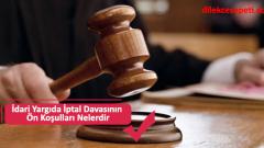 İdari Yargıda İptal Davasının Ön Koşulları Nelerdir
