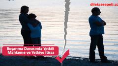 Boşanma Davasında Yetkili Mahkeme ve Yetkiye İtiraz