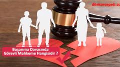 Boşanma Davasında Görevli Mahkeme Hangisidir ?