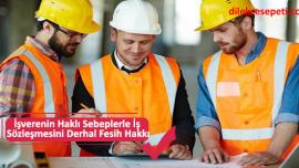 İşverenin Haklı Sebeplerle İş Sözleşmesini Derhal Fesih Hakkı