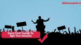 Siyasi Parti Üyeliği İle İlgili Tüm Detaylar